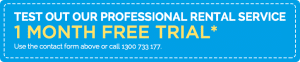 Test out our professional rental service *1 MONTH FREE TRIAL* Use contact form or call 1300733177